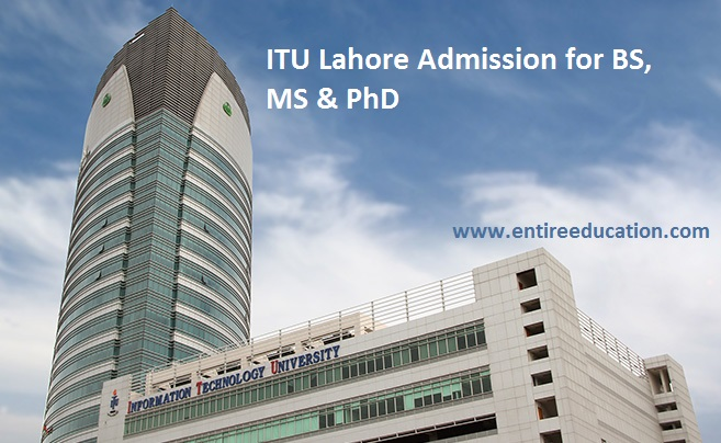 ITU Lahore Admission 2020 Last Date and Fee Structure