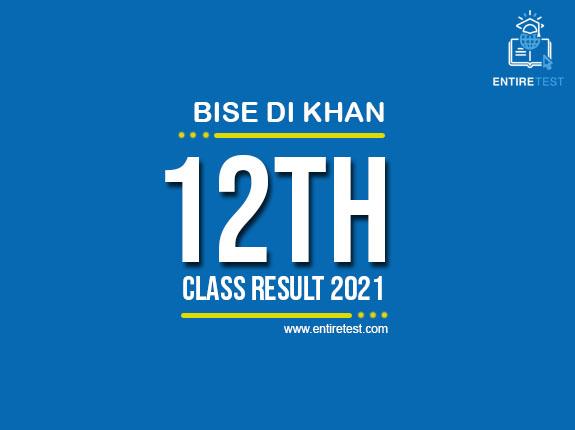 BISE DI Khan 12th Class Result 2021 – FSC, ICOM, ICS, FA